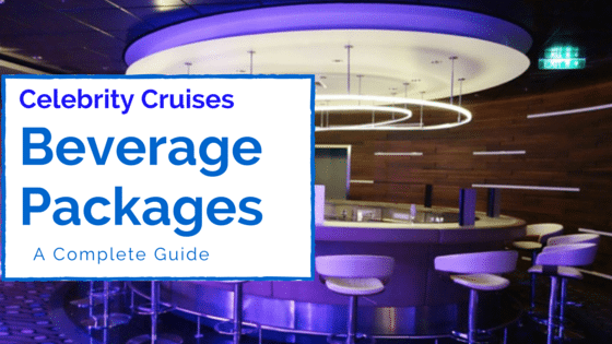 Complete Guide Celebrity Cruises Beverage Packages