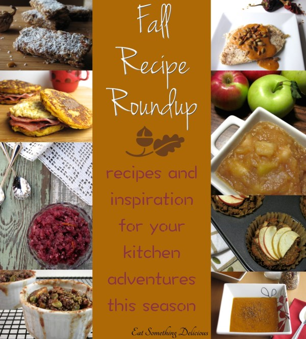 Fall Recipe Roundup | Eat Something Delicious - Apple, cranberry, pumpkin, and other squash recipes to inspire your kitchen adventures this season :)