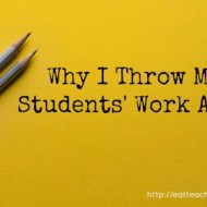 Why I Throw My Students Work Away