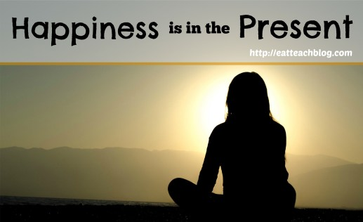 happiness is in the present