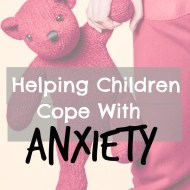 Helping Children Cope with Anxiety. Are You Enabling Them?