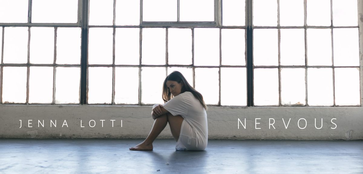 Jenna Lotti explores the dark force of anxiety that dominated her life in her new single 'Nervous'