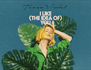 'I Like (The Idea Of) You' by Tessa Violet