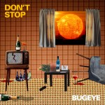 """Bugeye touch on alcohol abuse and the cyclical state that goes hand in hand in their new single """"Don't Stop"""""""