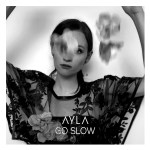 "AYLA explores dealing with difficult information in her first single since 2018, ""Go Slow"""