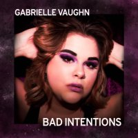 Gabrielle Vaughn explores the adoration of affection in her new single, 'Bad Intentions'