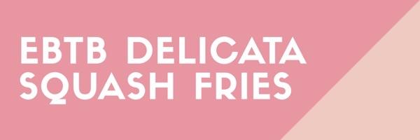 EBTB Delicata Squash Fries