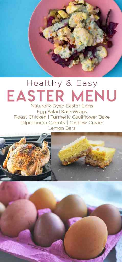 Healthy and Easy Easter Menu with cauliflower Bake, roast chicken, lemon bars, and nautrally dyed eggs