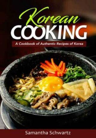 Korean Cooking - A Cookbook of Authentic Recipes of Korea