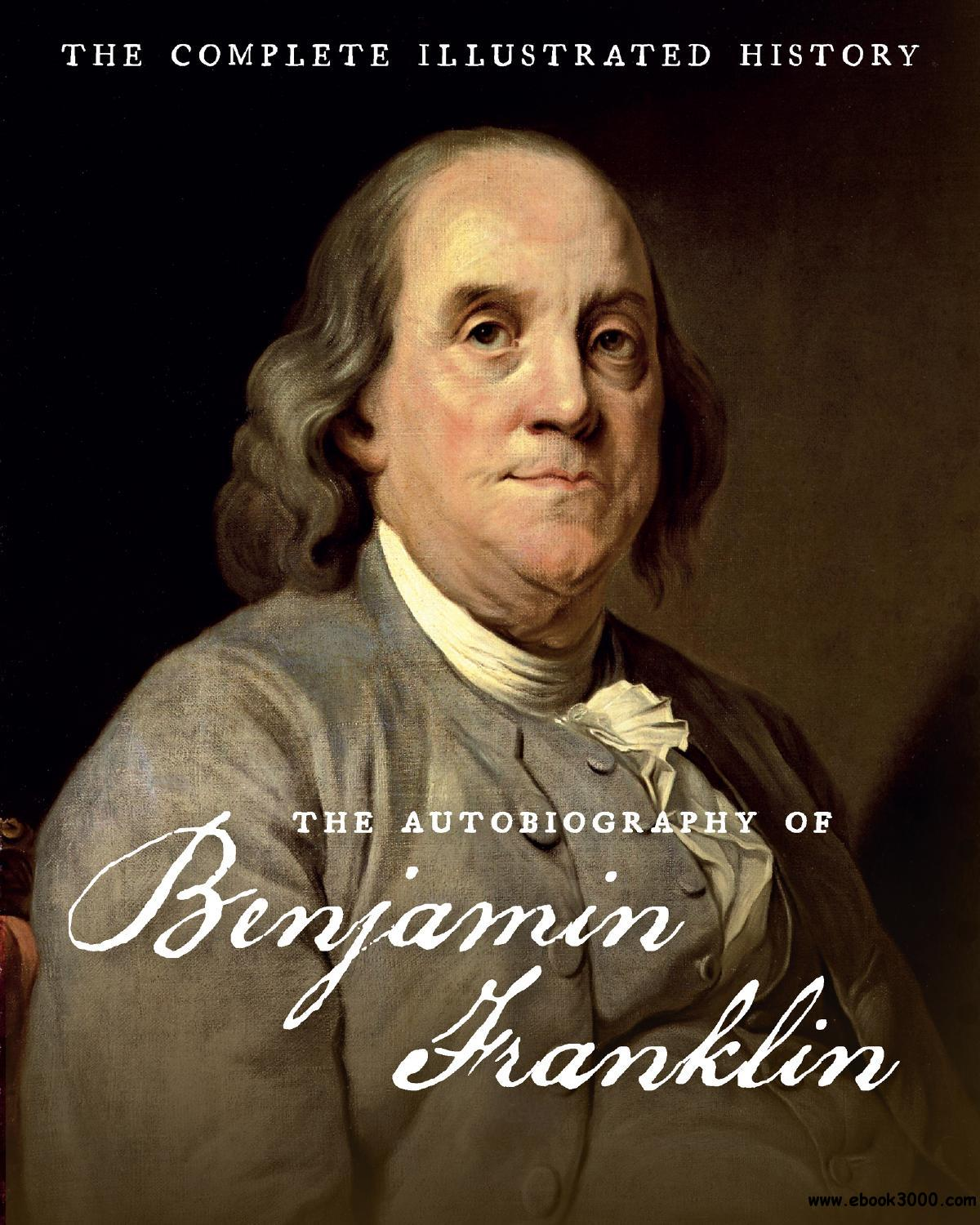 The Autobiography Of Benjamin Franklin The Complete