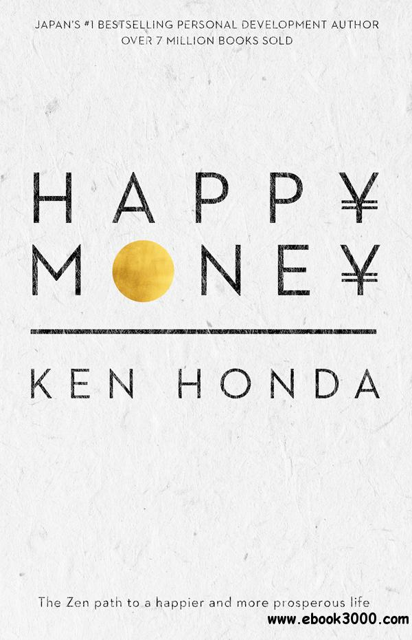 Happy Money: The Zen path to a happier and more prosperous
