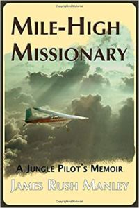 Book Cover: Mile-High Missionary: A Jungle Pilot's Memoir