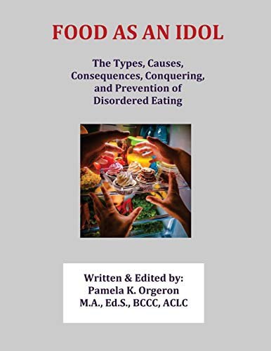 Book Cover: Food as an Idol: The Types, Causes, Consequences, Conquering, and Prevention of Disordered Eating