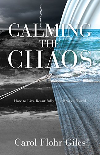 Book Cover: Calming the Chaos: How to Live Beautifully in a Broken World