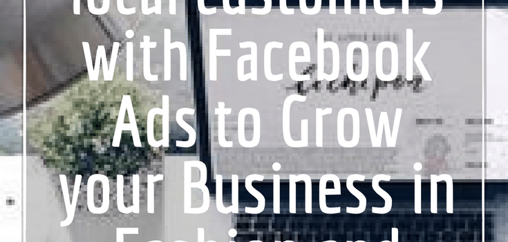 How to target local customers with Facebook Ads to Grow your Business in Fashion and make Sales.