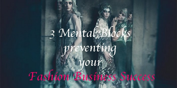 3 Mental Blocks preventing your Fashion Business Success