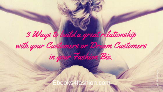 3 Ways to build great customer relations in your Fashion Business.