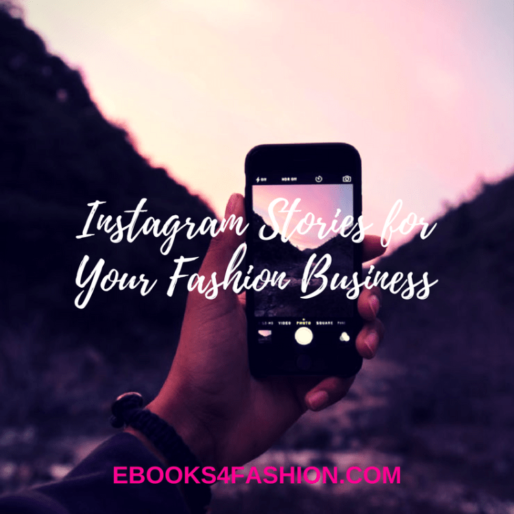 instagram stories, How to use Instagram Stories for your Fashion Business, Fashion Marketing to grow Fashion Business | Ebooks4fashion.com, Fashion Marketing to grow Fashion Business | Ebooks4fashion.com