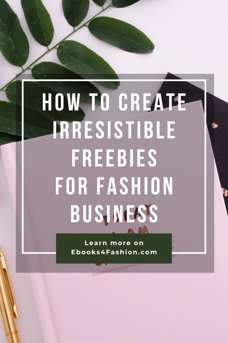 How to create irresistible freebies for fashion business.