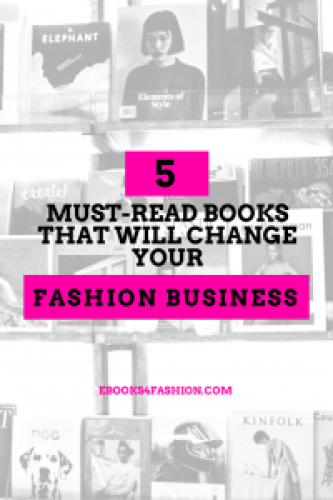 fashion business, 5 Must-Read books that will change your Fashion Business, Fashion Marketing to grow Fashion Business | Ebooks4fashion.com