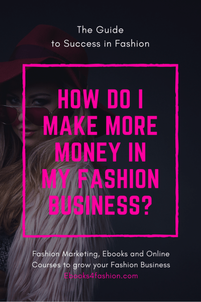 How do I make more money in Fashion Business. Learn more on Ebooks4fashion.com