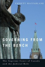 Governing from the Bench: The Supreme Court of Canada and the Judicial Role