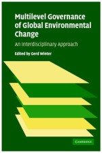 Multilevel Governance of Global Environmental Change: Perspectives from Science, Sociology and the Law