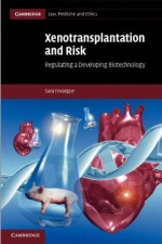 Xenotransplantation and Risk: Regulating a Developing Biotechnology