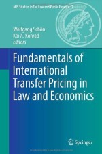 Fundamentals of International Transfer Pricing in Law and Economics (MPI Studies in Tax Law and Public Finance)