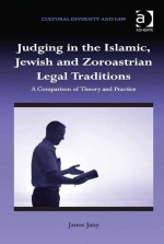 Judging in the Islamic, Jewish and Zoroastrian Legal Traditions: A Comparison of Theory and Practice