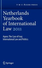 Netherlands Yearbook of International Law 2011: Agora: The Case of Iraq: International Law and Politics