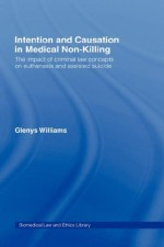Intention and Causation in Medical Non-Killing: The Impact of Criminal Law Concepts on Euthanasia and Assisted Suicide (Biomedical Law and Ethics Library)