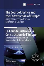 The Court of Justice and the Construction of Europe: Analyses and Perspectives on Sixty Years of Case-law