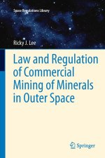 Law and Regulation of Commercial Mining of Minerals in Outer Space (Space Regulations Library)