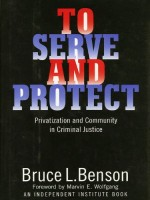 [FREE] To Serve and Protect: Privatization and Community in Criminal Justice (Political Economy of the Austrian School Series)
