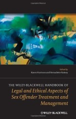 The Wiley-Blackwell Handbook of Legal and Ethical Aspects of Sex Offender Treatment and Management