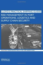 Risk Management in Port Operations, Logistics and Supply Chain Security (Lloyd's Practical Shipping Guides)