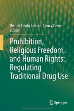 Prohibition, Religious Freedom, and Human Rights: Regulating Traditional Drug Use