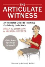 The Articulate Witness An Illustrated Guide to Testifying Confidently Under Oath