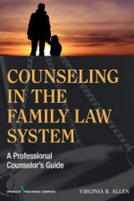Counseling in the Family Law System: A Professional Counselor's Guide / Edition 1