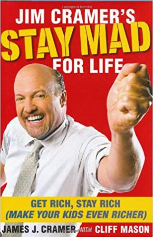 Jim Cramer's Stay Mad for Life Get Rich, Stay Rich (Make Your Kids Even Richer)