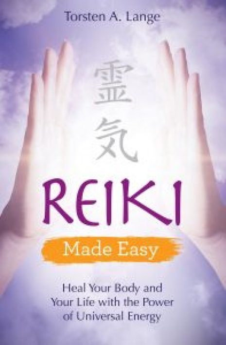 Reiki Made Easy Heal Your Body and Your Life with the Power of Universal Energy