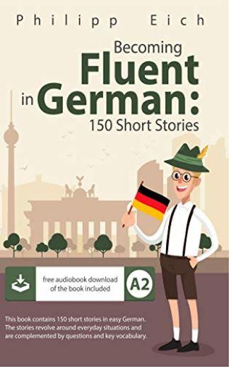 Becoming fluent in German: 150 Short Stories