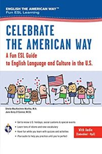 Celebrate the American Way: A Fun ESL Guide to English Language and Culture in the US (Book + audio)