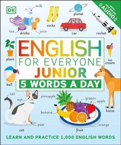 English for Everyone Junior 5 Words a Day: Learn and Practise 1,000 English Words