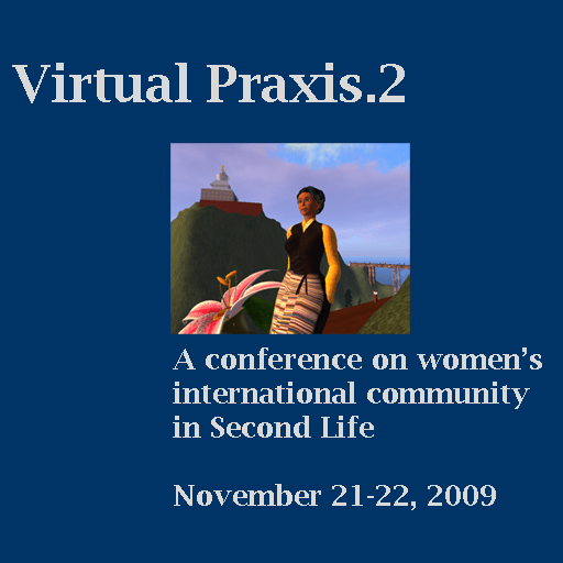 Virtual Praxis.2 A conference on women's international community in Second Life