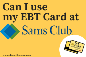 """Can I use my EBT Card at Sam's Club?"""