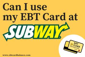 Can I use my EBT card at Subway? - EBTCardBalanceNow com