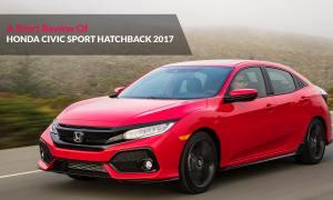 A Short Review Of Honda Civic Sport Hatchback 2017