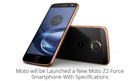 Moto will be Launched a New Moto Z2 Force Smartphone With Specifications